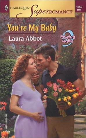 You're My Baby: 9 Months Later (Harlequin: Laura Abbot