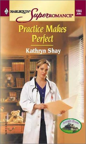 Practice Makes Perfect: Serenity House (Harlequin Superromance: Kathryn Shay