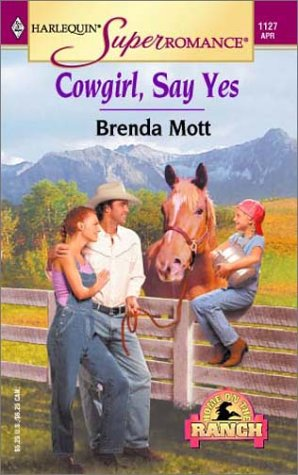 Cowgirl, Say Yes : Home on Ranch (Harlequin Superromance #1127)