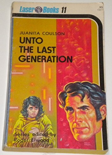 Unto The Last Generation (Laser Books, No. 11) (0373720114) by Juanita Coulson