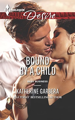 Bound by a Child (Harlequin Desire\Baby Business): Katherine Garbera