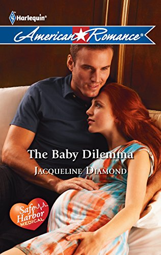The Baby Dilemma : Safe Harbor Medical (Harlequin American Romance #1400)
