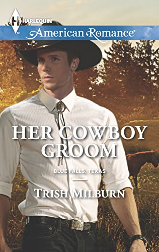 Her Cowboy Groom : Blue Fall, Texas (Harlequin American Romance #1546)