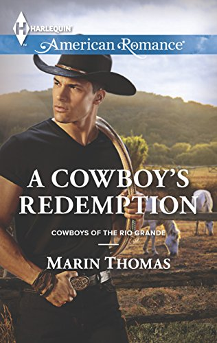 A Cowboy's Redemption : Cowboys of the Rio Grande (Harlequin American Romance #1551)