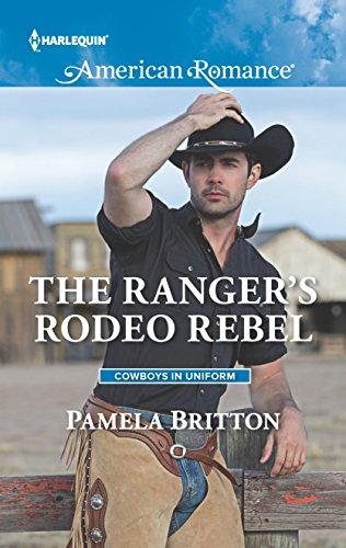 The Ranger's Rodeo Rebel (Cowboys in Uniform): Pamela Britton