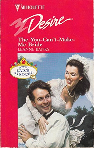 You-Can't-Make-Me Bride (How To Catch A Princess): Leanne Banks
