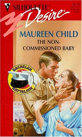 9780373761746: Non - Commissioned Baby (The Bachelor Battalion) (Silhouette Desire)