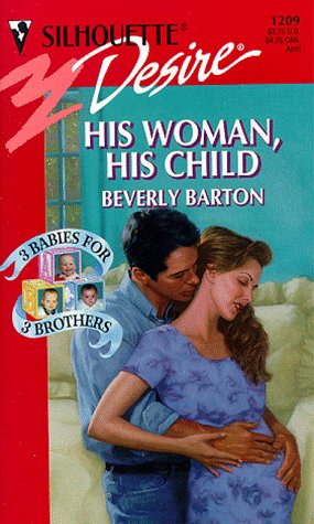 His Woman His Child (3 Babies For 3 Brothers) (Silhouette Desire) (0373762097) by Beverly Barton