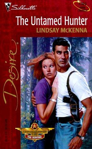 Untamed Hunter (Morgan's Mercenaries: The Hunters) (Silhouette Desire) (9780373762620) by Lindsay McKenna
