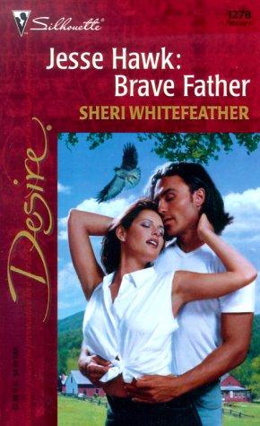 Jesse Hawk: Brave Father (Desire, 1278): Sheri Whitefeather