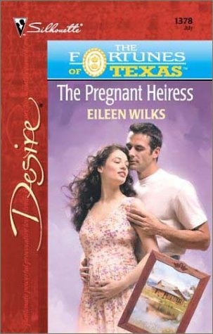 The Pregnant Heiress (The Fortunes Of Texas: The Lost Heirs) (Desire, 1378) (9780373763788) by Eileen Wilks