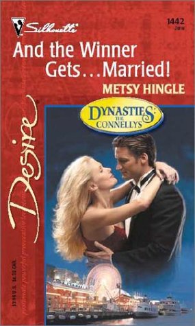 And the Winner. Gets Married! : Dynasties : The Connellys (Silhouette Desire #1442)