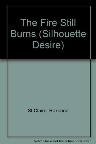 The Fire Still Burns (Harlequin Desire) (9780373766086) by St. Claire, Roxanne