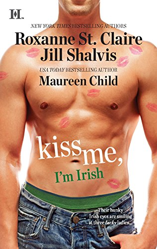 Kiss Me, I'm Irish: The Sins of His Past\Tangling with Ty\Whatever Reilly Wants... (Hqn) (9780373776542) by Roxanne St. Claire; Jill Shalvis; Maureen Child