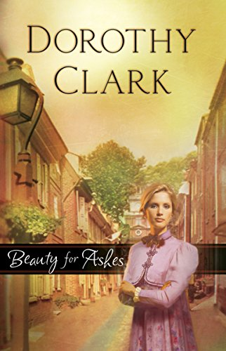 Beauty for Ashes (Steeple Hill, No. 9): Clark, Dorothy