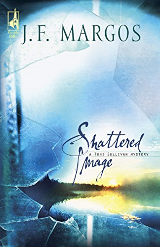 Shattered Image (Toni Sullivan Trilogy #1) (Steeple Hill Women's Fiction #14): Margos, J. F.