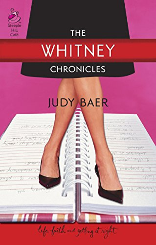 The Whitney Chronicles: The Whitney Chronicles, Book 1 (Life, Faith & Getting It Right #1) (Steeple Hill Cafe) (0373785267) by Baer, Judy