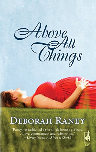 9780373786558: Above All Things (Steeple Hill Women's Fiction #77)