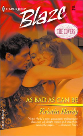 As Bad As Can Be : Under the Covers (Harlequin Blaze #86)