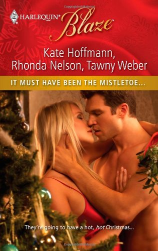 It Must Have Been the Mistletoe...: When She Was Naughty...\Cole for Christmas\A Babe in Toyland (0373795831) by Hoffmann, Kate; Nelson, Rhonda; Weber, Tawny