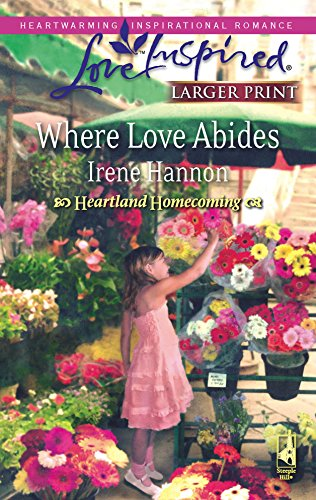Where Love Abides (Heartland Homecoming, Book 3) (Larger Print Love Inspired #443): Hannon, Irene