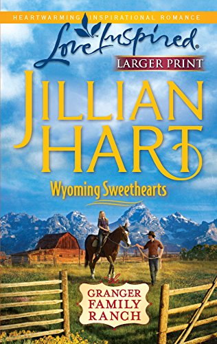 Wyoming Sweethearts (Larger Print Love Inspired: The Granger Family Ranch) (0373815638) by Jillian Hart