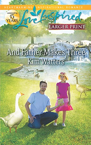 And Father Makes Three (Love Inspired Larger Print): Kim Watters