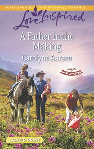 9780373817573: A Father in the Making (Love Inspired LP\Hearts of Hartley Creek)