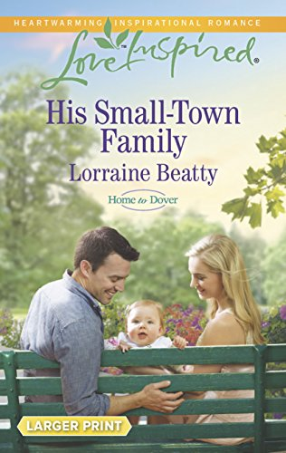 His Small-Town Family (Love Inspired LP\Home to: Beatty, Lorraine