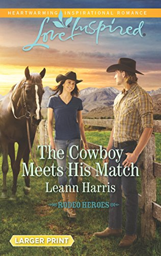 The Cowboy Meets His Match (Rodeo Heroes): Harris, Leann