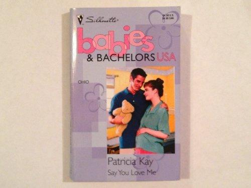 9780373822836: Say You Love Me (Babies & Bachelors USA: Ohio #35)