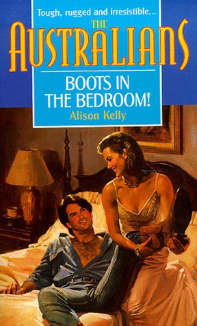 9780373825813: Boots in the Bedroom! (The Australians)