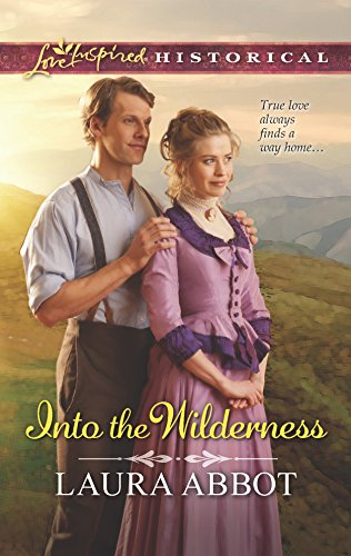 Into the Wilderness (A Love Inspired Historical): Abbot, Laura