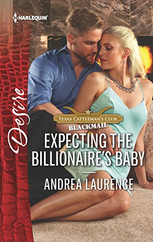 expecting the billionaire 39 s baby texas cattleman 39 s club blackmail by andrea laurence. Black Bedroom Furniture Sets. Home Design Ideas