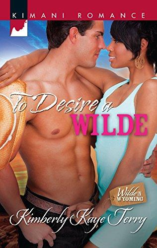 To Desire a Wilde (Harlequin Kimani Romance\Wilde: Terry, Kimberly Kaye