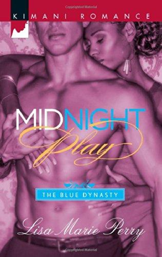 Midnight Play (Harlequin Kimani Romance\The Blue Dynasty): Perry, Lisa Marie