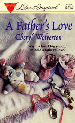 A Father's Love (Love Inspired # 20): Cheryl Wolverton