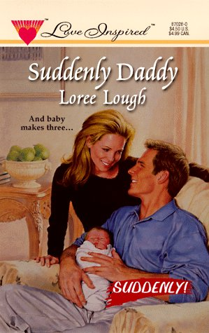Suddenly Daddy (Suddenly Series #1) (Love Inspired #28) (9780373870288) by Loree Lough
