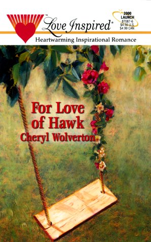 9780373870875: For Love of Hawk (Hill Creek, Texas Series #2) (Love Inspired #87)
