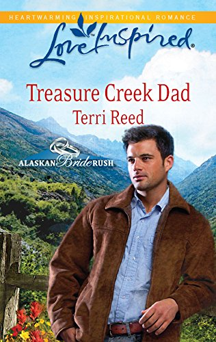 Treasure Creek Dad (Alaskan Bride Rush Series, Book 2) (Love Inspired #578) (9780373876143) by Terri Reed