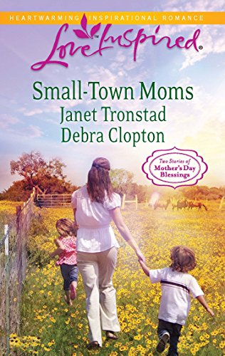 9780373876617: Small-Town Moms: A Dry Creek Family\A Mother for Mule Hollow (Love Inspired: Mother's Day Blessings)