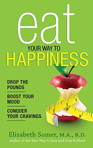 9780373892686: Eat Your Way To Happiness: 10 Diet Secrets to Improve Your Mood, Curb Cravings and Keep the Pounds Off
