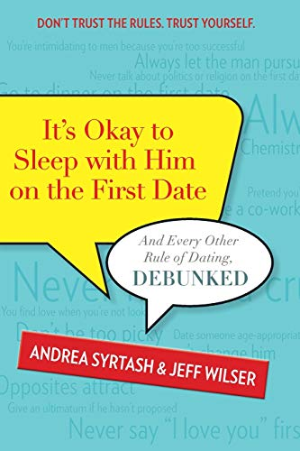 9780373892785: It's Okay to Sleep with Him on the First Date: And Every Other Rule of Dating, Debunked
