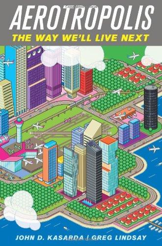9780374100193: Aerotropolis: The Way We'll Live Next