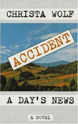 Accident / A Day's News: Christa Wolf