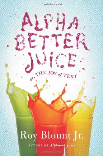 Alphabetter Juice, or the joy of text (Signed): Blount, Roy