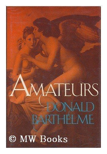 Amateurs: BARTHELME, DONALD