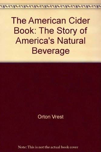 The American cider book;: The story of America's natural beverage: Vrest Orton