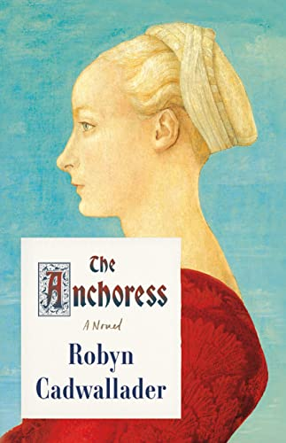9780374104252: The Anchoress: A Novel