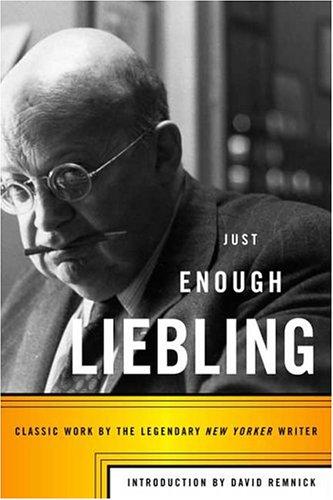 Just Enough Liebling: Liebling, A. J.